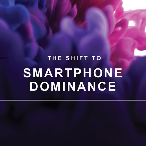 The Shift to Smartphone Dominance - Market Research